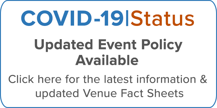 COVID-19 | Status Updated Event Policy Available Click here for the latest information & updated fact sheets